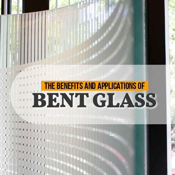 The Many Benefits and Applications of Bent Glass