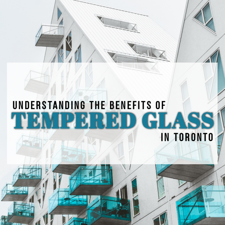 Understanding the Benefits of Tempered Glass in Toronto